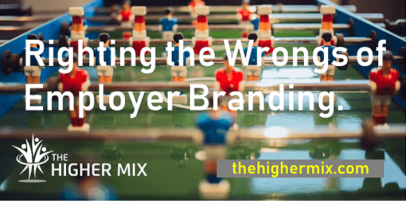 The Right and Wrongs of Employer Branding The Higher Mix